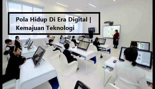 Pola Hidup Di Era Digital Kemajuan Teknologi