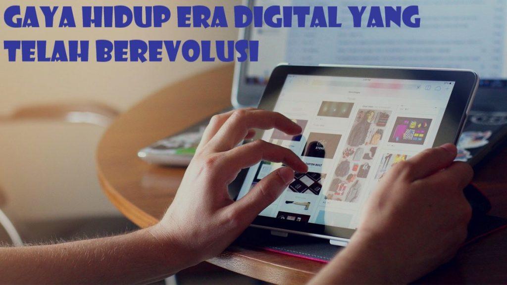 Gaya Hidup Era Digital Yang Telah Berevolusi