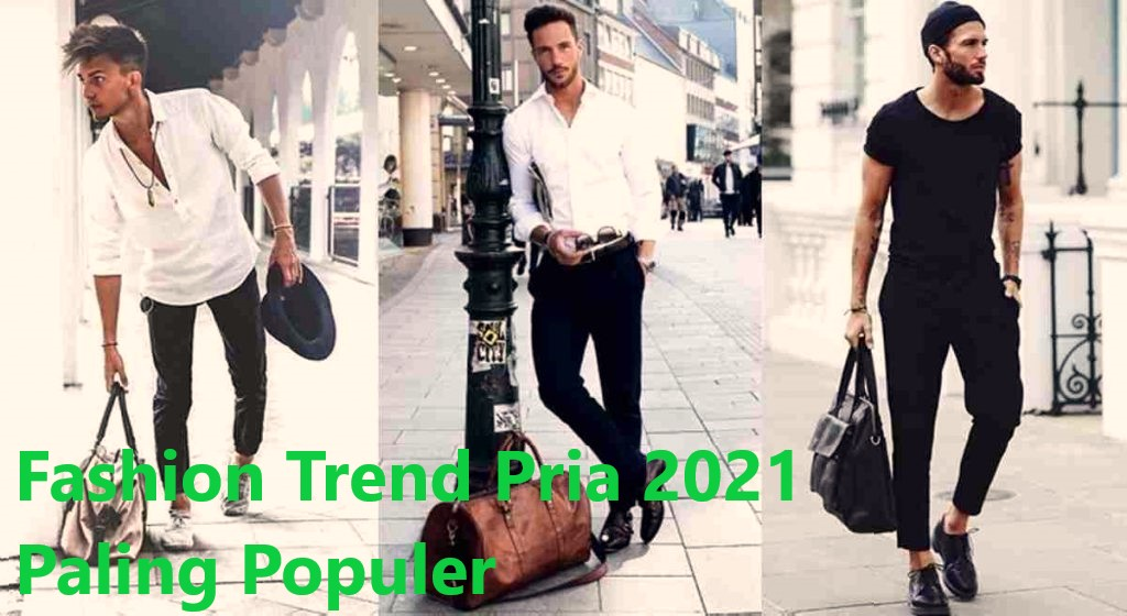 Fashion Trend Pria 2021 Paling Populer