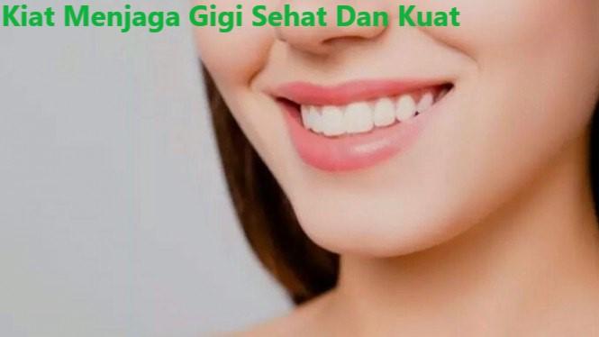 Kiat Menjaga Gigi Sehat Dan Kuat