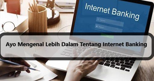 Ayo Mengenal Lebih Dalam Tentang Internet Banking