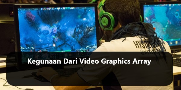 Kegunaan Dari Video Graphics Array